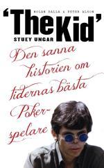 """Stuey """"the Kid"""" Ungar - Den Sanna Historien Om Tidernas Bästa Pokerspelare"""