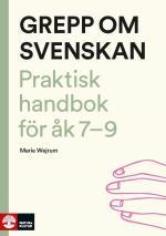 Grepp Om Svenskan - Praktisk Handbok För Åk 7-9
