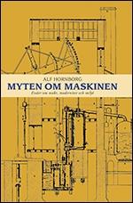 Myten Om Maskinen - Essäer Om Makt, Modernitet Och Miljö