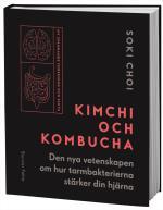 Kimchi Och Kombucha - Den Nya Vetenskapen Om Hur Tarmbakterierna Stärker Din Hjärna