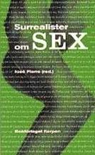 Surrealister Om Sex - Undersökningar Av Sexualiteten - Samtal Mellan Surrealister 19281932