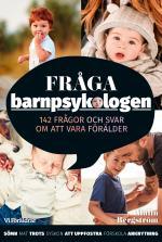 Fråga Barnpsykologen - 142 Frågor Och Svar Om Att Vara Förälder