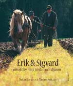Erik Och Sigvard - Om Ett Liv Nära Jorden Och Djuren