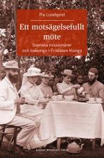 Ett Motsägelsefullt Möte - Svenska Missionärer Och Bakongo I Fristaten Kong