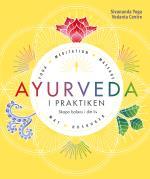 Ayurveda I Praktiken - Skapa Balans I Ditt Liv