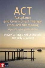 Act I Teori Och Tillämpning - Vägen Till Psykologisk Flexibilitet