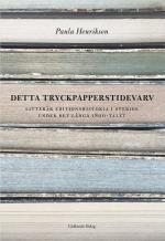 Detta Tryckpapperstidevarv - Litterär Editionshistoria I Sverige Under Det Långa 1800-talet