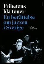 Frihetens Blå Toner - En Berättelse Om Jazzen I Sverige