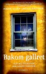 Bakom Gallret - Hjur Jag Överlevde Min Faders Vansinne
