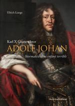 Karl X Gustavs Bror Adolf Johan - Stormaktstidens Enfant Terrible