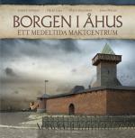 Borgen I Åhus - Ett Medeltida Maktcentrum