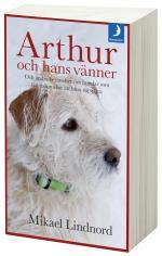 Arthur Och Hans Vänner - Och Andra Berättelser Om Hundar Som Fått Människor Att Hitta Sig Själva