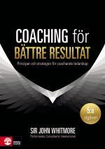 Coaching För Bättre Resultat - Principer Och Strategier För Coachande Leda