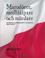Marodörer, Medhjälpare Och Mördare - Katolska Och Judiska Polacker I Nazisternas Tjänst 1940-1943