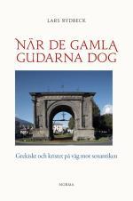 När De Gamla Gudarna Dog - Grekiskt Och Kristet På Väg Mot Senantiken