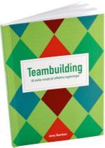 Teambuilding - 40 Enkla Recept På Effektiva Lagövningar