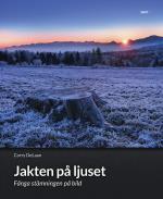 Jakten På Ljuset - Fånga Stämningen På Bild - Skapa Uttrycksfulla Bilder
