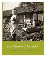 Feriebarnets Århundrade - Stockholmsbarn I Ett Landskap Av Ideal, Rekreation Och Ekonomi 1900-2000