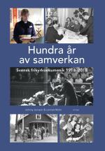 Hundra År Av Samverkan - Svensk Frikyrkoekumenik 1918-2018
