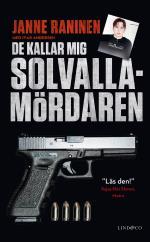 De Kallar Mig Solvallamördaren - Om Arlandarånets Efterspel, Min Roll I Kartellen Och Vägen Tillbaka