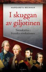 I Skuggan Av Giljotinen - Svenskarna I Franska Revolutionen