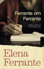 Ferrante Om Ferrante - Essäer, Artiklar Och Intervjuer