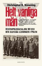 Helt Vanliga Män - Reservpolisbataljon 101 Och Den Slutliga Lösningen I Polen