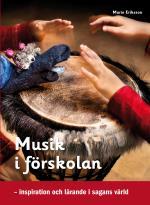 Musik I Förskolan - Inspiration Och Lärande I Sagans Värld