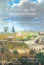 Kampen Om Det Allmänna Bästa - Konflikter Om Privat Och Offentlig Drift I Stockholm Stad Under 400 År