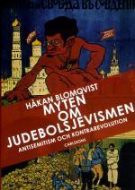 Myten Om Judebolsjevismen - Antisemitism Och Kontrarevolution I Svenska Ögon