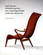 Axel Larsson - Möbelformgivare Och Inredningsarkitekt Under Fem Decennier