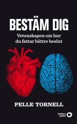 Bestäm Dig - Vetenskapen Om Hur Du Fattar Bättre Beslut