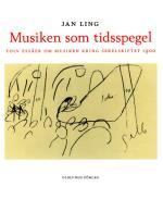 Musiken Som Tidsspegel - Tolv Essäer Om Musiken Kring Sekelskiftet 1900
