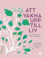 Att Vakna Upp Till Liv - En Andaktsbok För Sommartid