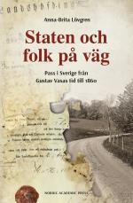 Staten Och Folk På Väg - Pass I Sverige Från Gustav Vasas Tid Till 1860