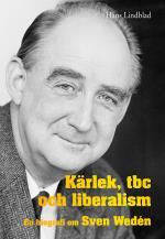 Kärlek, Tbc Och Liberalism - En Biografi Om Sven Wedén