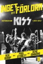 Inget Att Förlora - Historien Om Kiss 1972-1975