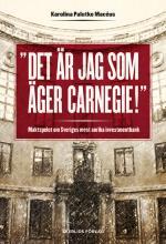 Det Är Jag Som Äger Carnegie! - Maktspelet Om Sveriges Mest Anrika Investmentbank