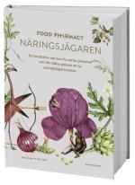 Food Pharmacy - Näringsjägaren - En Berättelse Om Hur Du Curlar Planeten Och Din Hälsa Genom Att Ta Näringsjägarexamen