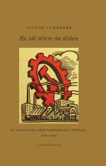 En Idé Större Än Döden - En Fascistisk Arbetarrörelse I Sverige, 1933-1945