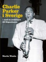 Charlie Parker I Sverige - Med En Avstickare Till Köpenhamn