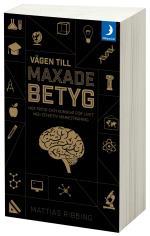 Vägen Till Maxade Betyg - Mer Fritid Och Kunskap För Livet Med Effektiv Minnesträning