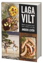 Laga Vilt - Bästa Recepten Med Hjort, Vildsvin Och Älg