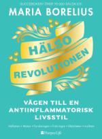 Hälsorevolutionen - Vägen Till En Antiinflammatorisk Livsstil - Helheten, Maten, Forskningen, Träningen, Skönheten, Insikten