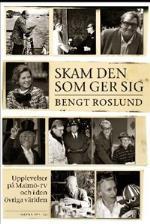 Skam Den Som Ger Sig - Upplevelser På Malmö-tv Och I Den Övriga Världen