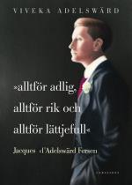 Alltför Adlig, Alltför Rik, Alltför Lättjefull - Jacques D`adelswärd Fersen
