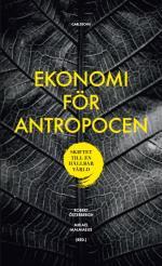 Ekonomi För Antropocen - Skiftet Till En Hållbar Värld
