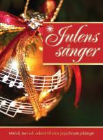 Julens Sånger - Melodi, Text Och Ackord Till Våra Populäraste Julsånger