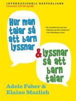 Hur Man Talar Så Att Barn Lyssnar Och Lyssnar Så Att Barn Talar
