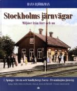 Stockholms Järnvägar - Miljöer Från Förr Och Nu. Del 7, Spånga - Lövsta Och Sundbybergs Norra - Ulvsundasjöns Järnväg